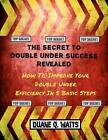 The Secret to Double Under Success Revealed: How to Improve Your Double Under Efficiency in 5 Basic Steps by Duane Q Waits (Paperback / softback, 2012)