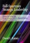 Full-spectrum Strategic Leadership: Being on the Cutting Edge Through Innovative Solutions, Integrated Systems, and Enduring Relationships by David L. Rainey (Paperback, 2014)