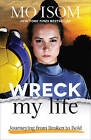 Wreck My Life: Journeying from Broken to Bold by Mo Isom (Paperback / softback, 2016)