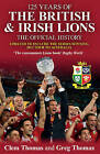 125 Years of the British and Irish Lions: The Official History by Clem Thomas, Greg Thomas (Paperback, 2013)