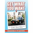 Get What You Want: The 18 Step Guide to getting your DESIRES, NEEDS, WANTS by Obakeng E R Gaitate (Hardback, 2013)