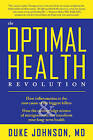 The Optimal Health Revolution: How Inflammation is the Root Cause of the Biggest Killers and How the Cutting-edge Sceince of Nutrigenomics Can Transform Your Long-term Health by Duke Johnson (Paperback, 2009)