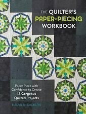 The Quilter's Paper-Piecing Workbook : Paper Piece with Confidence to Create 18 Gorgeous Quilted Projects by Elizabeth Dackson (2016, Paperback)