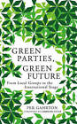 Green Parties, Green Future: From Local Groups to the International Stage by Per Gahrton (Hardback, 2015)