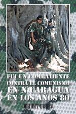 Fui un Combatiente Contra el Comunismo en Nicaragua en Los AOs 80 by Johnny...