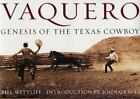 Vaquero : Genesis of the Texas Cowboy by Bill Wittliff and William D. Wittliff (2004, Hardcover)