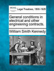 General Conditions in Electrical and Other Engineering Contracts. by William Smith Kennedy (Paperback / softback, 2010)