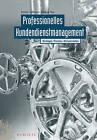 Professionelles Kundendienstmanagement: Strategie, Prozess, Komponenten by Daniela Rau, Gunter Hofbauer (Hardback, 2010)