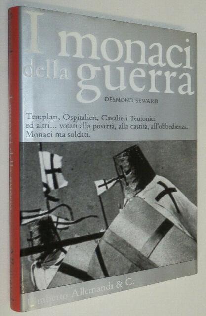 Desmond Seward I MONACI DELLA GUERRA Umberto Allemandi & C. 2005