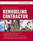 Be a Successful Remodeling Contractor by R. Dodge Woodson (Paperback, 2005)