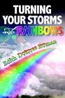 Turning Your Storms Into Rainbows Roman Authorhouse Hardback 9781420875188
