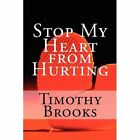 Stop My Heart from Hurting by Timothy Brooks (Paperback / softback, 2010)