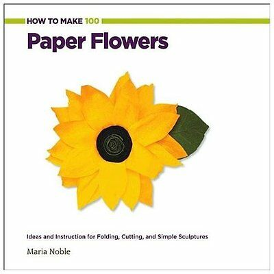 How to Make 100 Paper Flowers - Noble, Maria