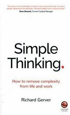 Simple Thinking : How to Remove Complexity from Life and Work by Richard...