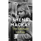 The Orchard on Fire by Shena Mackay (Paperback, 2016)