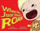 When You Just Have to Roar! by Rachel Robertson (Hardback, 2015)