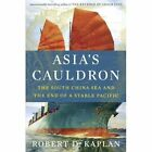 Asia's Cauldron: The South China Sea and the End of a Stable Pacific by Robert D. Kaplan (Paperback, 2014)