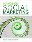 Hands-on Social Marketing: A Step-by-Step Guide to Designing Change for Good by Nedra Kline Weinreich (Paperback, 2010)