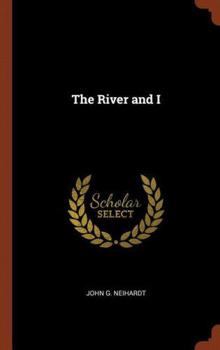 The River and I by John G. Neihardt.