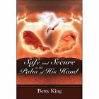 Safe and Secure in The Palm of His Hand 9781424171224 by Betty King Paperback