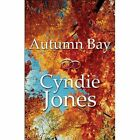 Autumn Bay 9781451286465 by Cyndie Jones Paperback