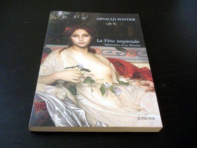 La Fete Impériale Mémoires d'un Libertin - Arnauld Pontier