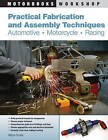 Practical Fabrication and Assembly Techniques: Automotive - Motorcycle - Racing by Wayne Scraba (Paperback, 2010)