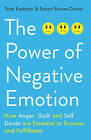 The Power of Negative Emotion: How Anger, Guilt, and Self Doubt are Essential to Success and Fulfillment by Robert Biswas-Diener, Todd B. Kashdan (Paperback, 2015)
