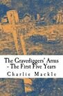 The Gravediggers' Arms: The First Five Years by Charlie Mackle (Paperback / softback, 2016)