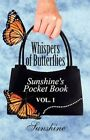 Whispers of Butterflies Sunshine's Pocket Book Vol. 1 by Sunshine 9781456075347
