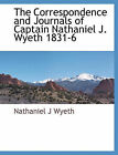 The Correspondence and Journals of Captain Nathaniel J. Wyeth 1831-6 by Nathaniel J Wyeth (Paperback / softback, 2010)