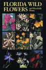 Florida Wild Flowers and Roadside Plants by Richie C. Bell, Bryan J. Taylor (Hardback, 2007)