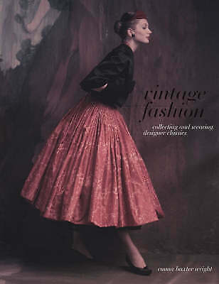 1 of 1 - Vintage Fashion: Collecting and Wearing Designer Classics, Emma Baxter-Wright |