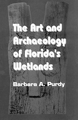 *NEW* Art and Archaeology of Florida's Wetlands (1991, Hardcover) by B. Purdy