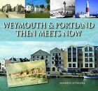 Weymouth & Portland Then Meets Now by Maureen Attwooll (Hardback, 2011)