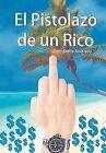 El Pistolazo de Un Rico by Stella Alvarado (Hardback, 2012)