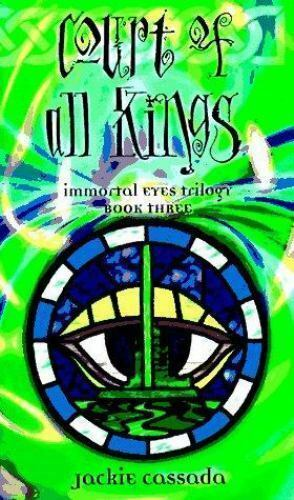 Court of All Kings (Immortal Eyes, Book 3) by Cassada, Jackie