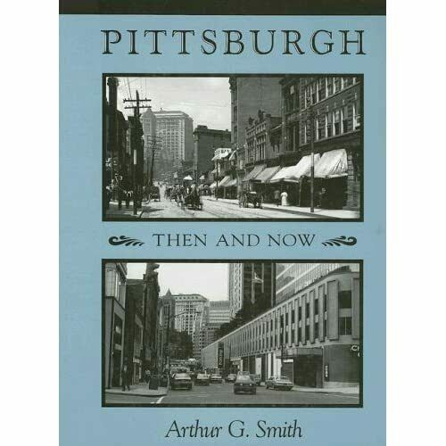 Pittsburgh Then and Now - Paperback NEW Arthur G. Smith 2006-11-30