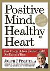 Positive Mind, Healthy Heart: Take Charge of Your Cardiac Health, One Day at a Time by Joseph C. Piscatella (Paperback, 2010)