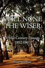 Still None The Wiser a Mid-century Passage 1952-1967 Adamson Paul 1425971768