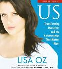 Us : Transforming Ourselves and the Relationships That Matter Most by Lisa Oz (2010, CD, Abridged, Unabridged)