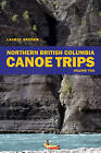 Northern British Columbia Canoe Trips: v. 2 by Laurel Archer (Paperback, 2010)