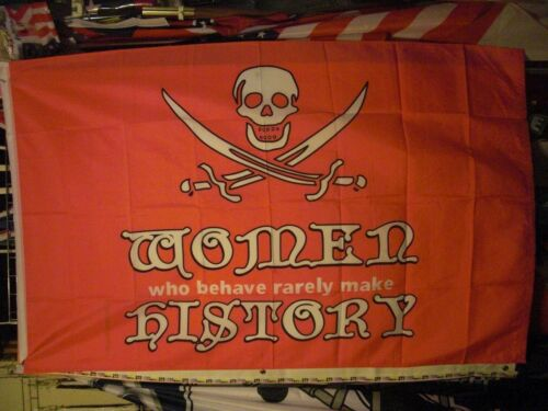"""Pirate Flag 3/' x 5/' /""""Women Who Behave Rarely Make History/"""" Banner /""""USA Seller/"""""""
