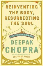 Reinventing the Body, Resurrecting the Soul : How to Create a New You by Deepak Chopra (2009, Hardcover)