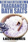 The Better Bath Vol. 2: Fragranced Bath Salts by Lacey Jones (Paperback / softback, 2014)