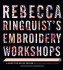 Rebecca Ringquist's Embroidery Workshops: A Bend-the-Rules Primer by Rebecca Ringquist (Hardback, 2015)