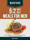 Manfood: 5:2 Fast Diet Meals for Men: Simple & Delicious, Fuss Free, Fast Day Recipes for Men Under 200, 300, 400 & 500 Calories by Cooknation (Paperback / softback, 2014)