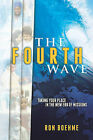 The Fourth Wave: Taking Your Place in the New Era of Missions by Ron Boehme (Paperback / softback, 2011)