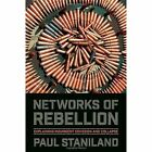 Networks of Rebellion: Explaining Insurgent Cohesion and Collapse by Paul Staniland (Paperback, 2014)