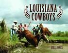 Louisiana Cowboys by Bill Jones (Hardback, 2007)